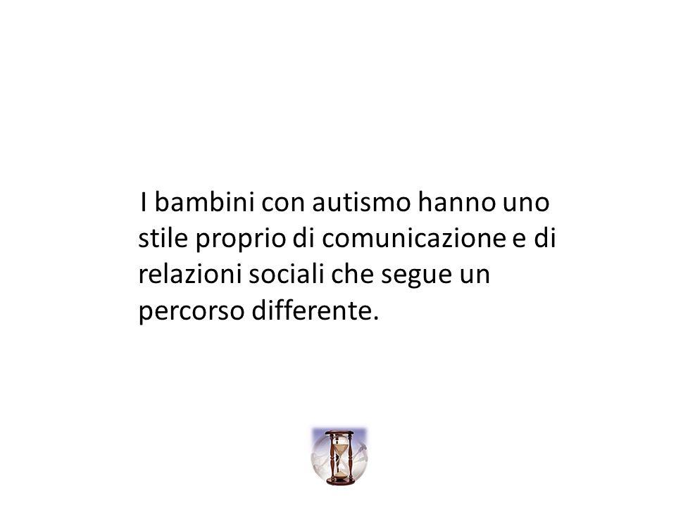 I bambini con autismo hanno uno stile proprio di comunicazione e di relazioni sociali che segue un percorso differente.