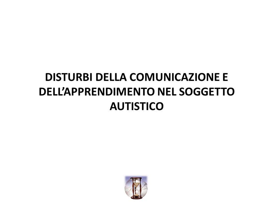 DISTURBI DELLA COMUNICAZIONE E DELL'APPRENDIMENTO NEL SOGGETTO AUTISTICO