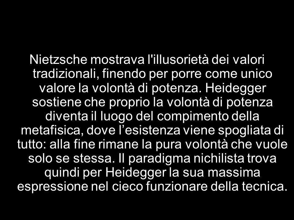 Nietzsche mostrava l illusorietà dei valori tradizionali, finendo per porre come unico valore la volontà di potenza.