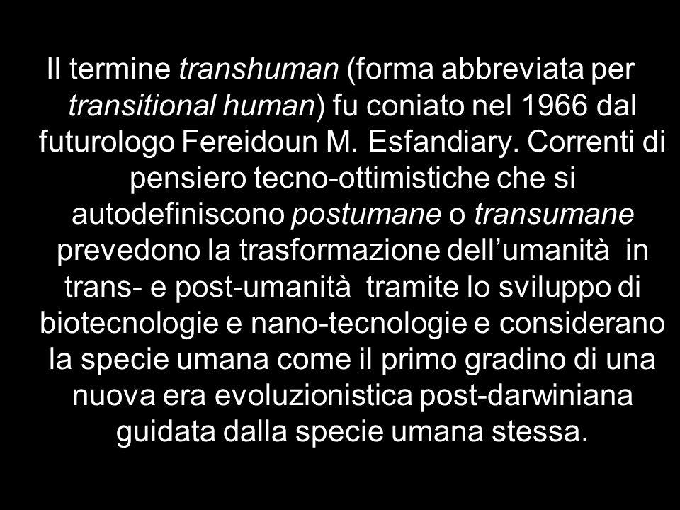Il termine transhuman (forma abbreviata per transitional human) fu coniato nel 1966 dal futurologo Fereidoun M.