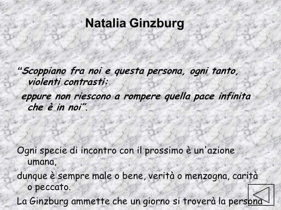 Natalia Ginzburg Scoppiano fra noi e questa persona, ogni tanto, violenti contrasti: