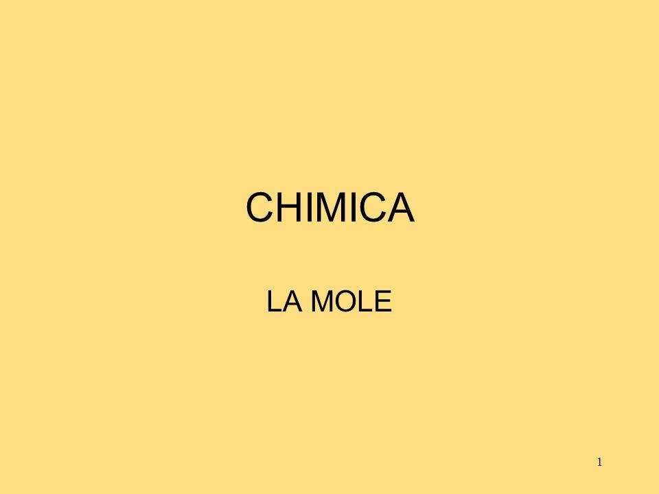 CHIMICA LA MOLE La quantità chimica:la mole