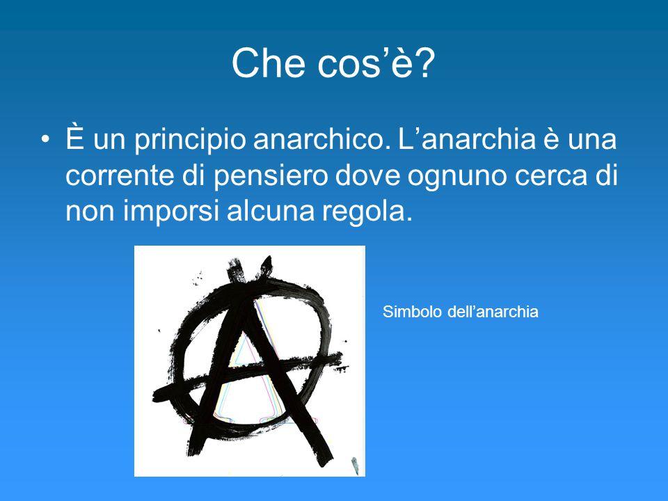 Che cos'è È un principio anarchico. L'anarchia è una corrente di pensiero dove ognuno cerca di non imporsi alcuna regola.
