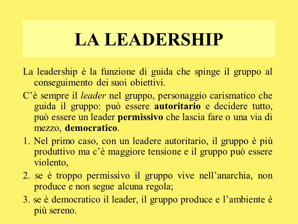 LA LEADERSHIP La leadership è la funzione di guida che spinge il gruppo al conseguimento dei suoi obiettivi.