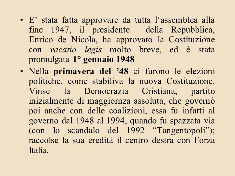 E' stata fatta approvare da tutta l'assemblea alla fine 1947, il presidente della Repubblica, Enrico de Nicola, ha approvato la Costituzione con vacatio legis molto breve, ed è stata promulgata 1° gennaio 1948