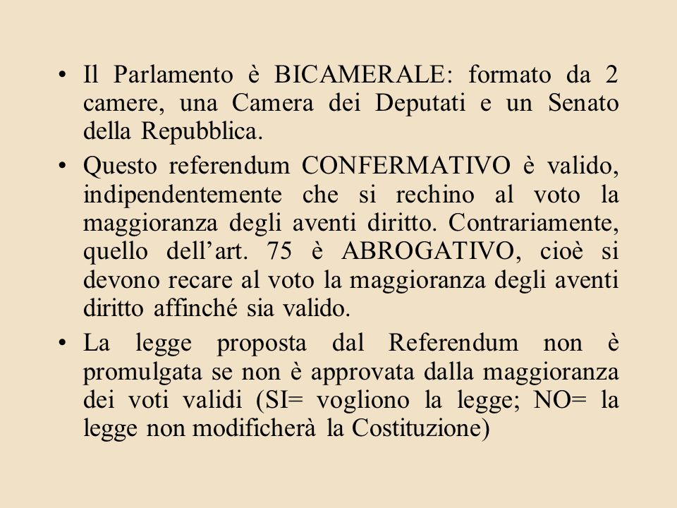 Il Parlamento è BICAMERALE: formato da 2 camere, una Camera dei Deputati e un Senato della Repubblica.