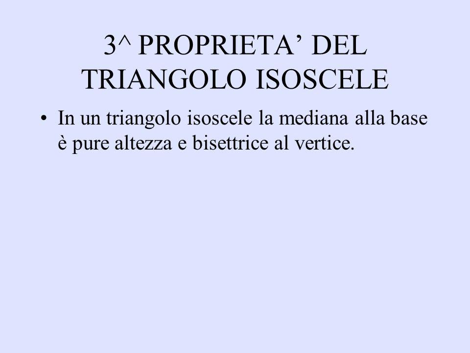 3^ PROPRIETA' DEL TRIANGOLO ISOSCELE