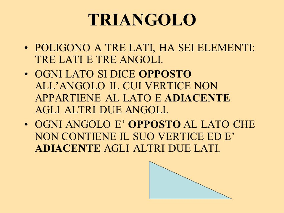 TRIANGOLO POLIGONO A TRE LATI, HA SEI ELEMENTI: TRE LATI E TRE ANGOLI.