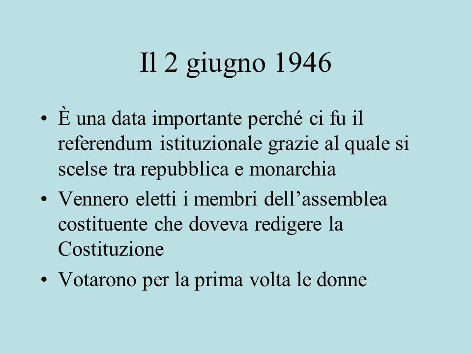 Il 2 giugno 1946È una data importante perché ci fu il referendum istituzionale grazie al quale si scelse tra repubblica e monarchia.