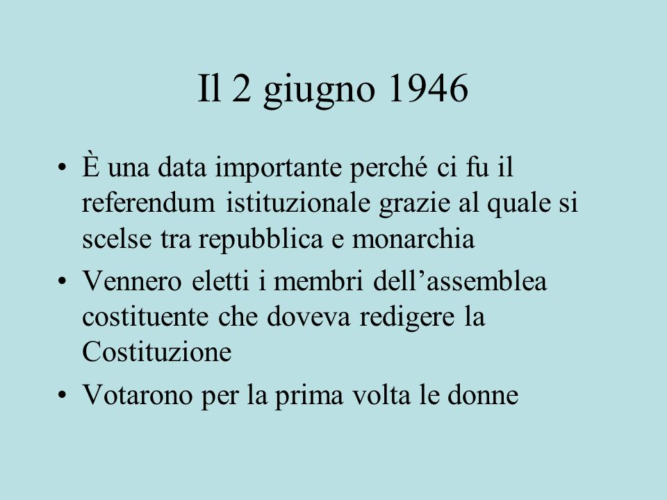 Il 2 giugno 1946 È una data importante perché ci fu il referendum istituzionale grazie al quale si scelse tra repubblica e monarchia.