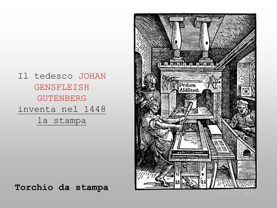 Il tedesco JOHAN GENSFLEISH GUTENBERG inventa nel 1448 la stampa