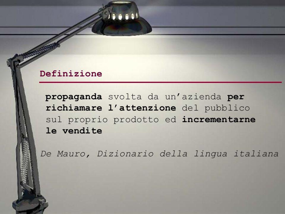 Definizione propaganda svolta da un'azienda per. richiamare l'attenzione del pubblico. sul proprio prodotto ed incrementarne.