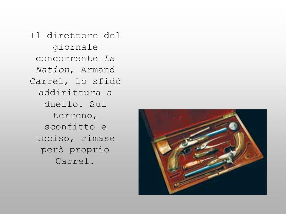 Il direttore del giornale concorrente La Nation, Armand Carrel, lo sfidò addirittura a duello.