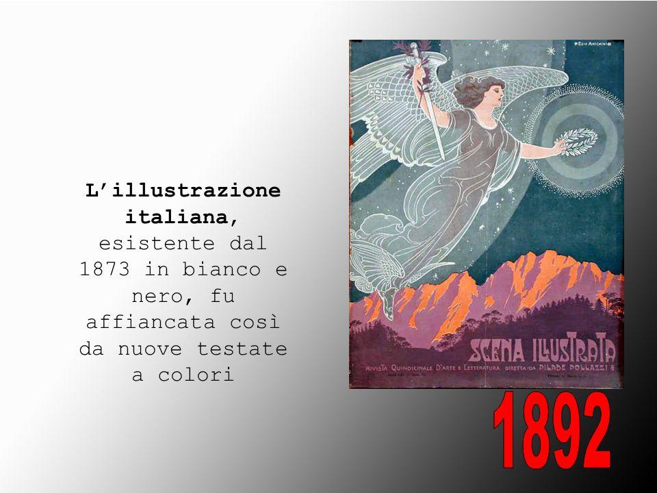 L'illustrazione italiana, esistente dal 1873 in bianco e nero, fu affiancata così da nuove testate a colori