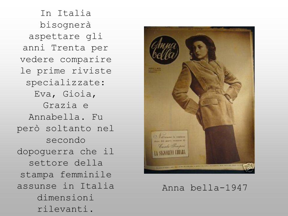 In Italia bisognerà aspettare gli anni Trenta per vedere comparire le prime riviste specializzate: Eva, Gioia, Grazia e Annabella. Fu però soltanto nel secondo dopoguerra che il settore della stampa femminile assunse in Italia dimensioni rilevanti.