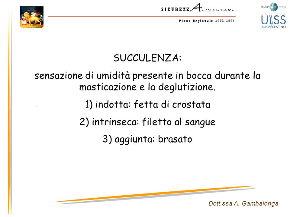 1) indotta: fetta di crostata 2) intrinseca: filetto al sangue