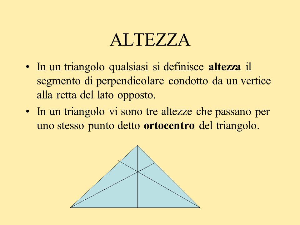 ALTEZZAIn un triangolo qualsiasi si definisce altezza il segmento di perpendicolare condotto da un vertice alla retta del lato opposto.