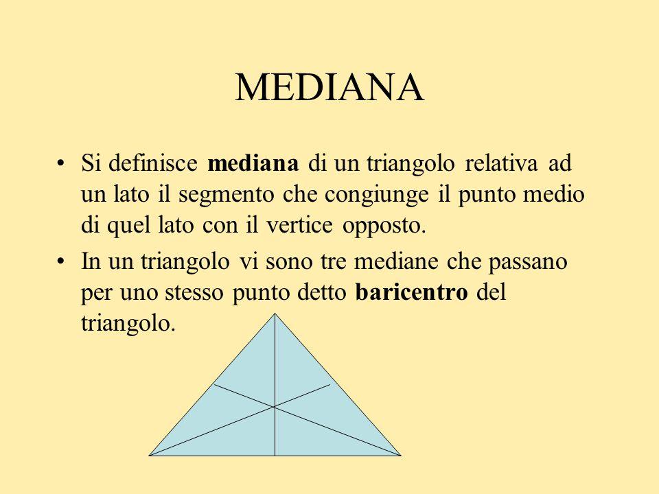 MEDIANASi definisce mediana di un triangolo relativa ad un lato il segmento che congiunge il punto medio di quel lato con il vertice opposto.