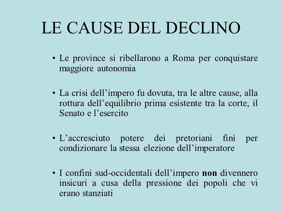 LE CAUSE DEL DECLINO Le province si ribellarono a Roma per conquistare maggiore autonomia.