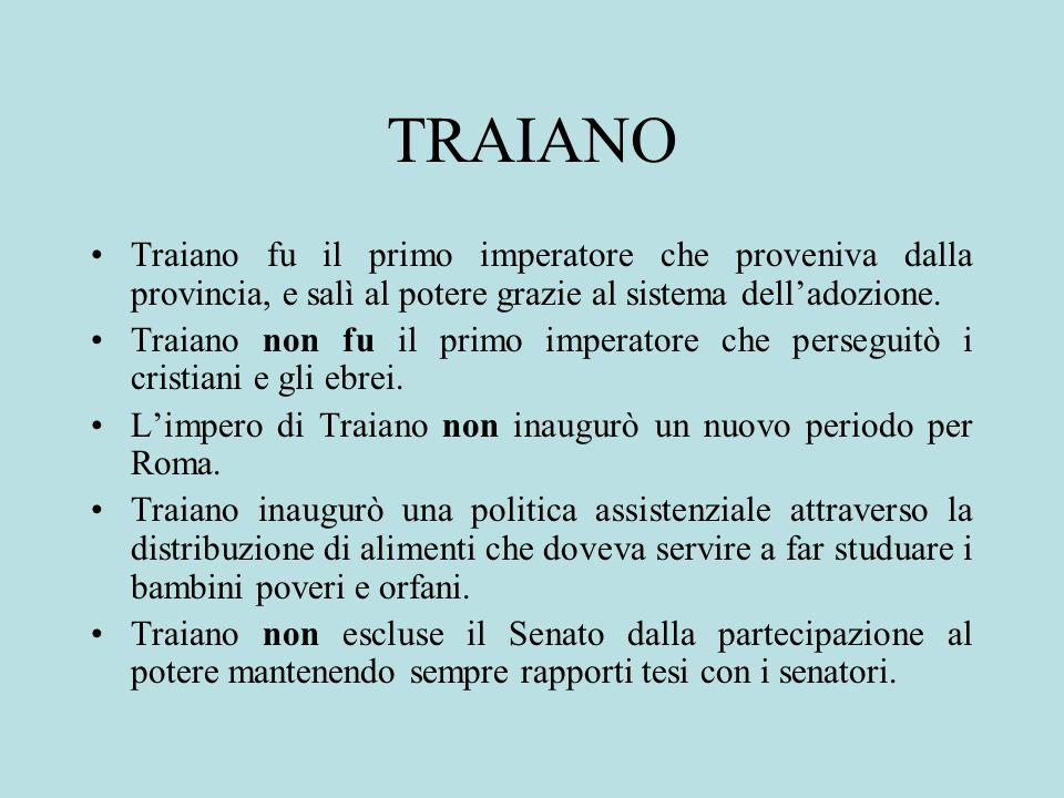 TRAIANO Traiano fu il primo imperatore che proveniva dalla provincia, e salì al potere grazie al sistema dell'adozione.