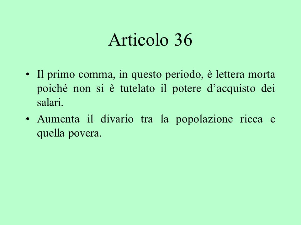 Articolo 36 Il primo comma, in questo periodo, è lettera morta poiché non si è tutelato il potere d'acquisto dei salari.