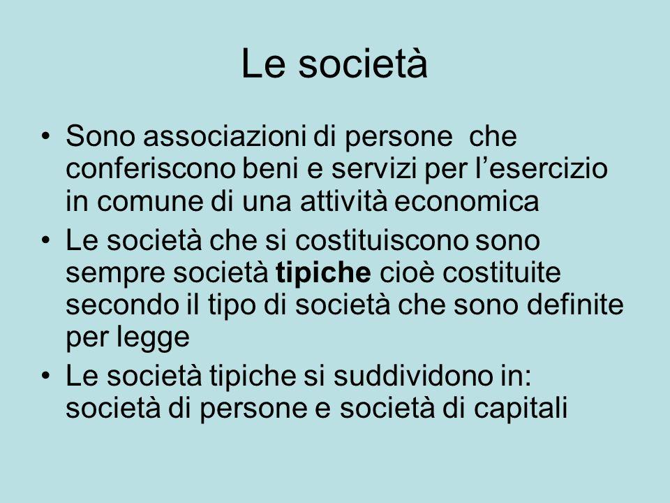 Le società Sono associazioni di persone che conferiscono beni e servizi per l'esercizio in comune di una attività economica.