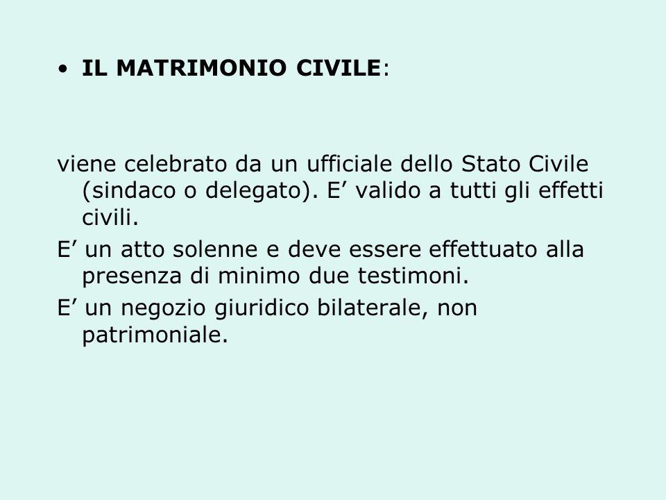 IL MATRIMONIO CIVILE: viene celebrato da un ufficiale dello Stato Civile (sindaco o delegato). E' valido a tutti gli effetti civili.