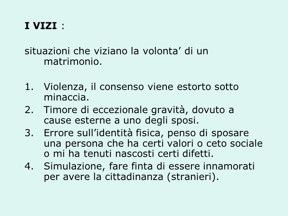 I VIZI : situazioni che viziano la volonta' di un matrimonio. Violenza, il consenso viene estorto sotto minaccia.