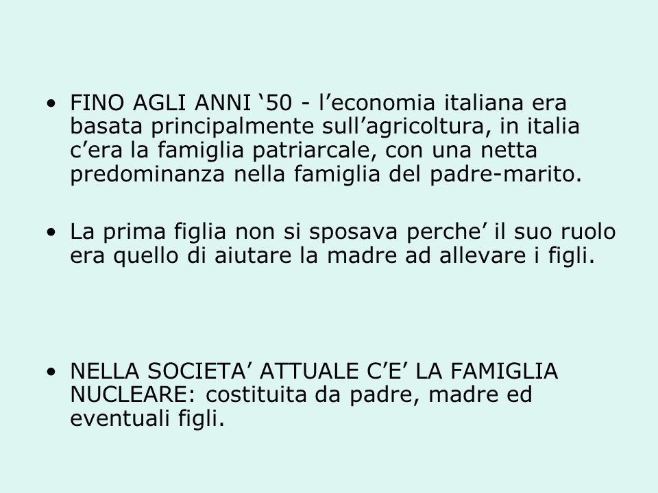 FINO AGLI ANNI '50 - l'economia italiana era basata principalmente sull'agricoltura, in italia c'era la famiglia patriarcale, con una netta predominanza nella famiglia del padre-marito.