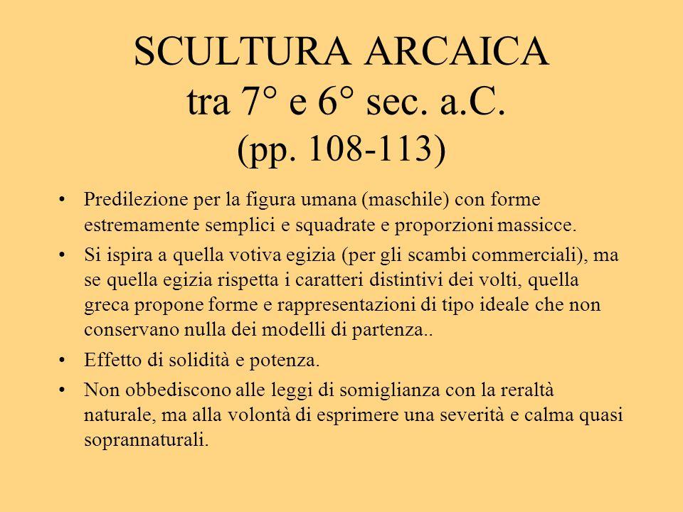 SCULTURA ARCAICA tra 7° e 6° sec. a.C. (pp. 108-113)