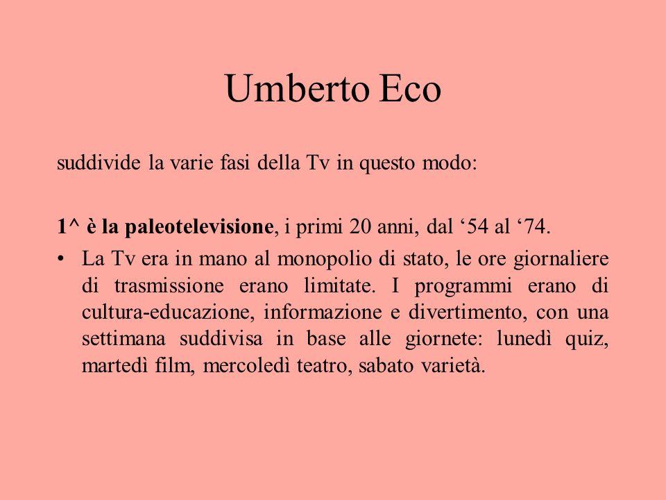 Umberto Eco suddivide la varie fasi della Tv in questo modo: