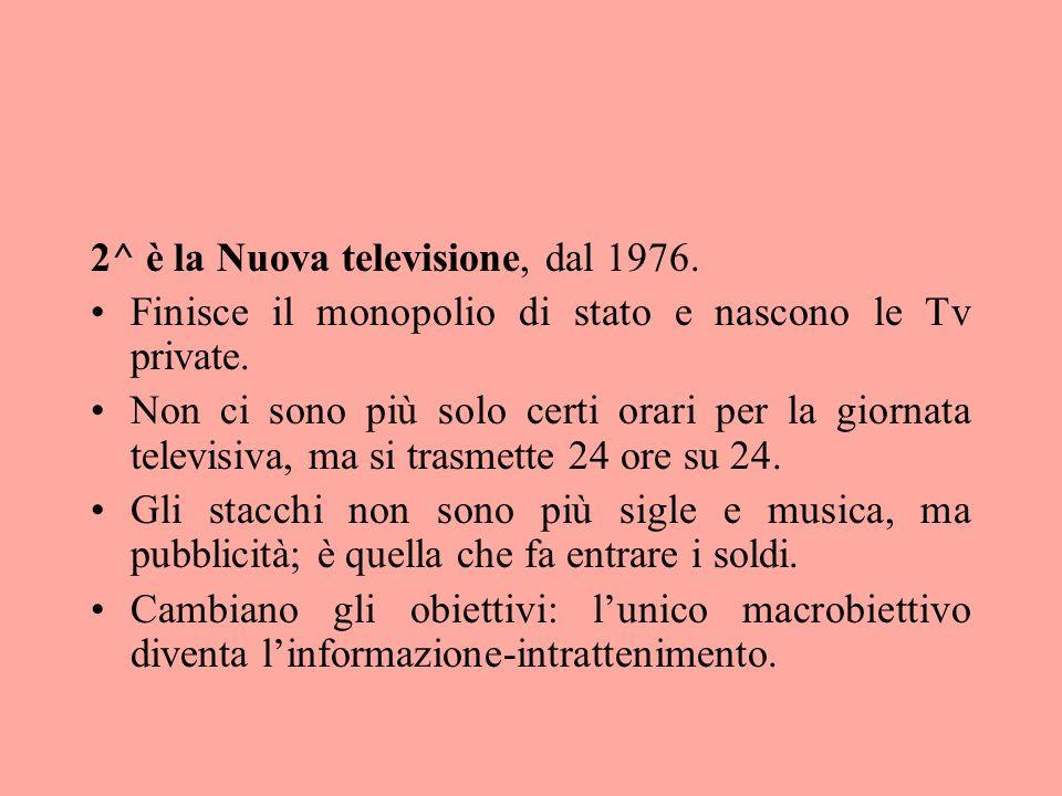 2^ è la Nuova televisione, dal 1976.