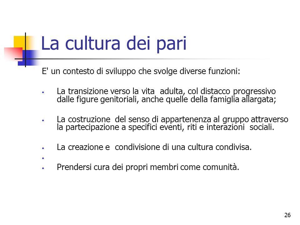 La cultura dei pariE un contesto di sviluppo che svolge diverse funzioni: