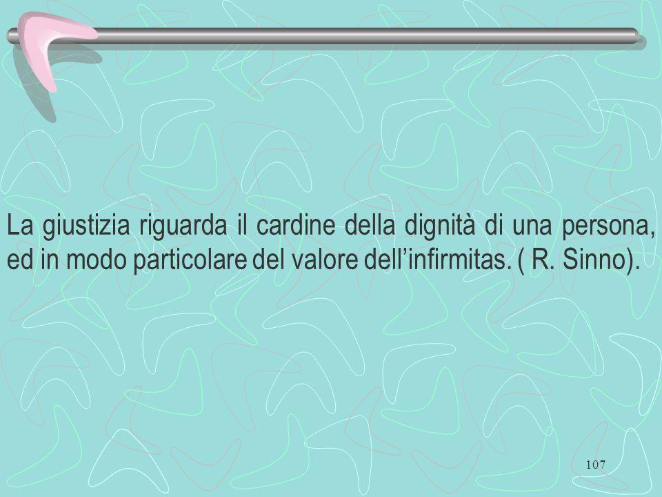 La giustizia riguarda il cardine della dignità di una persona, ed in modo particolare del valore dell'infirmitas. ( R. Sinno).