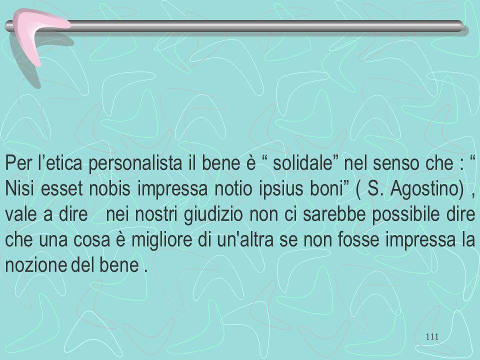 Per l'etica personalista il bene è solidale nel senso che : Nisi esset nobis impressa notio ipsius boni ( S.