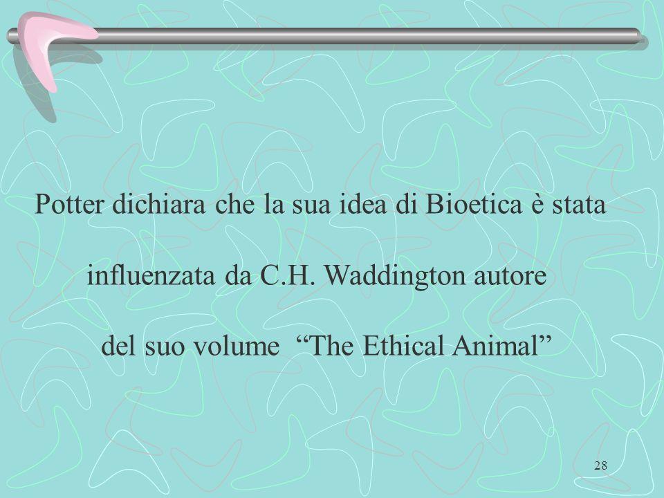 Potter dichiara che la sua idea di Bioetica è stata