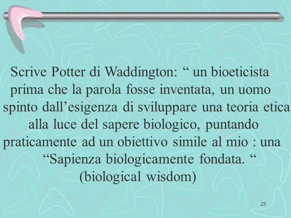 Scrive Potter di Waddington: un bioeticista