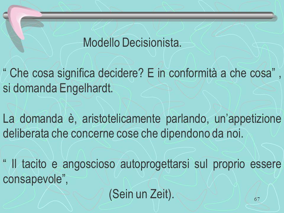 Modello Decisionista. Che cosa significa decidere E in conformità a che cosa , si domanda Engelhardt.