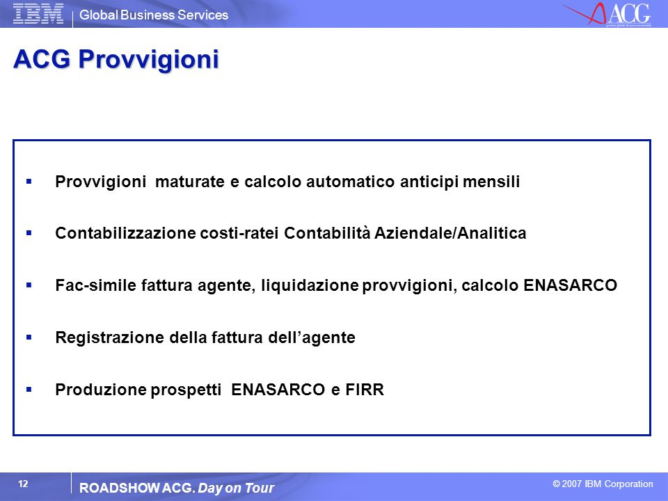 ACG Provvigioni Provvigioni maturate e calcolo automatico anticipi mensili. Contabilizzazione costi-ratei Contabilità Aziendale/Analitica.