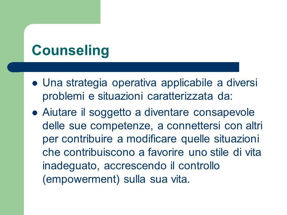 Counseling Una strategia operativa applicabile a diversi problemi e situazioni caratterizzata da: