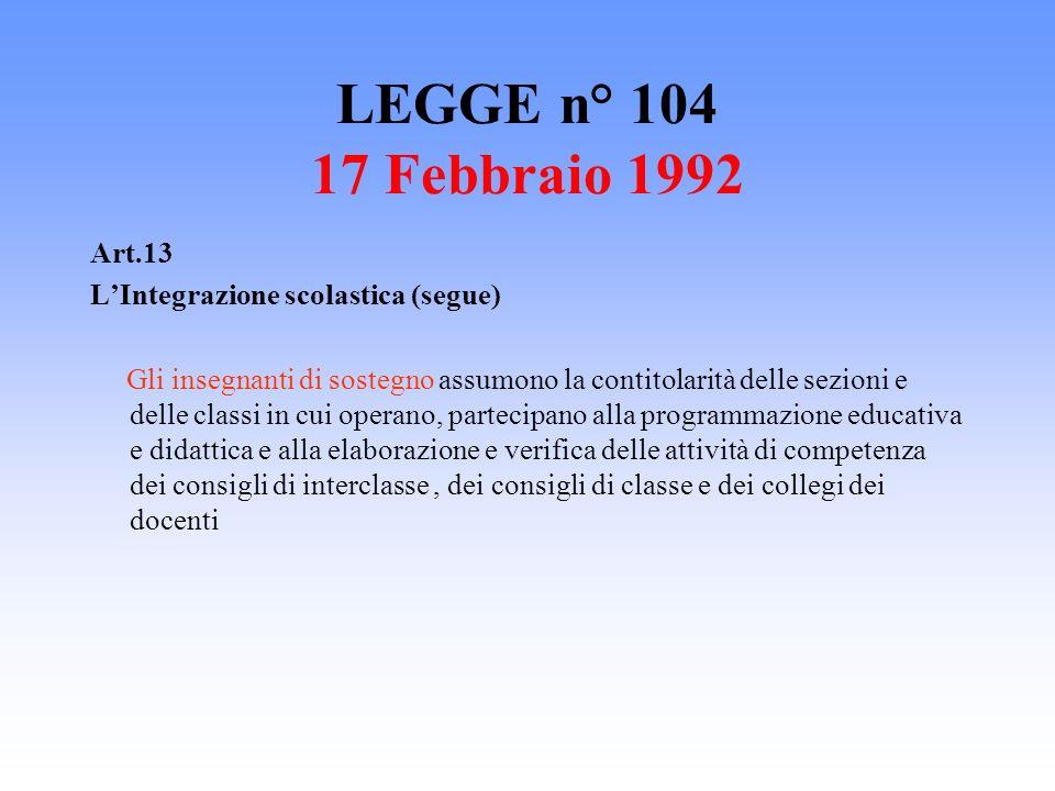 LEGGE n° 104 17 Febbraio 1992 Art.13 L'Integrazione scolastica (segue)