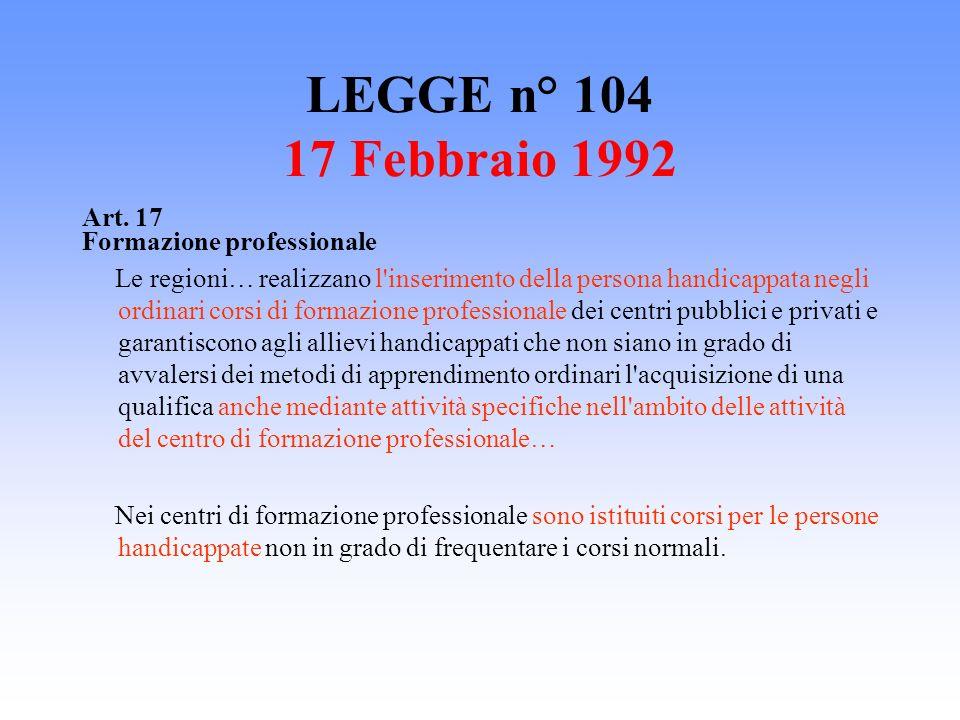 LEGGE n° 104 17 Febbraio 1992 Art. 17 Formazione professionale