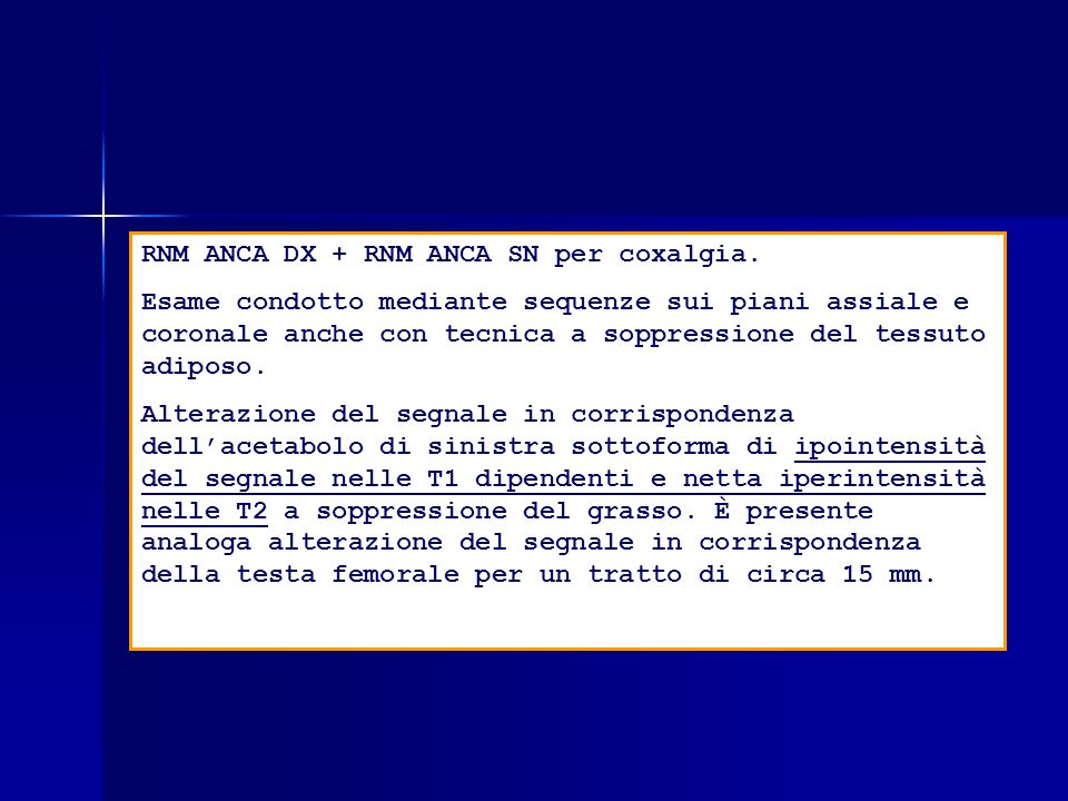 RNM ANCA DX + RNM ANCA SN per coxalgia.