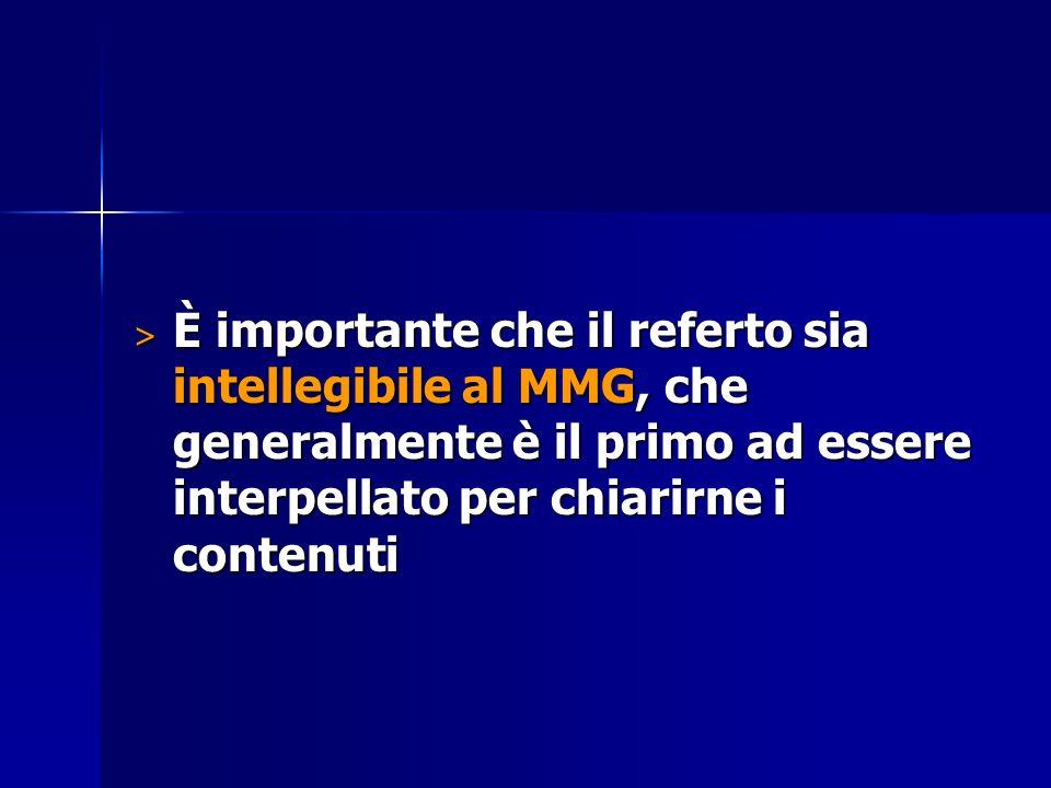 È importante che il referto sia intellegibile al MMG, che generalmente è il primo ad essere interpellato per chiarirne i contenuti