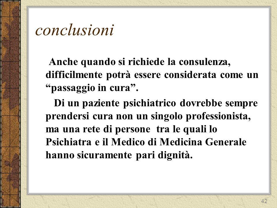 conclusioni Anche quando si richiede la consulenza, difficilmente potrà essere considerata come un passaggio in cura .