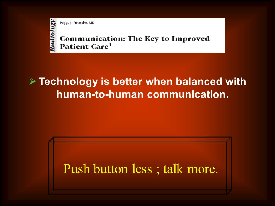 Technology is better when balanced with human-to-human communication.