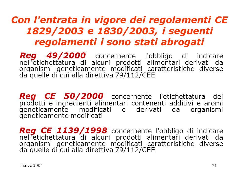 Con l entrata in vigore dei regolamenti CE 1829/2003 e 1830/2003, i seguenti regolamenti i sono stati abrogati