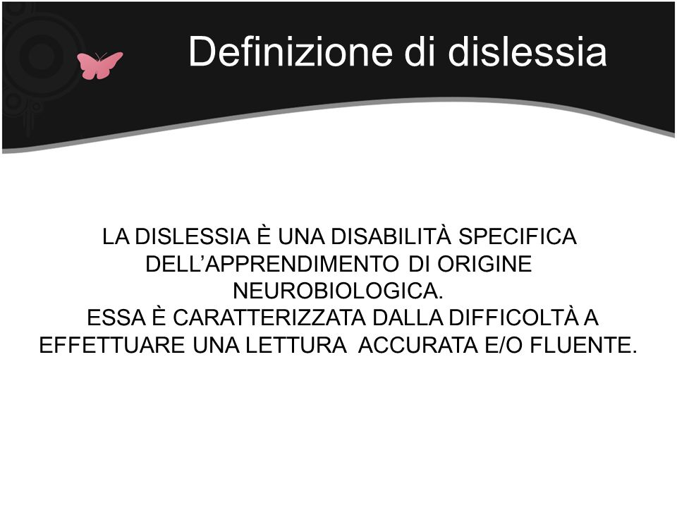 LA DISLESSIA È UNA DISABILITÀ SPECIFICA DELL'APPRENDIMENTO DI ORIGINE