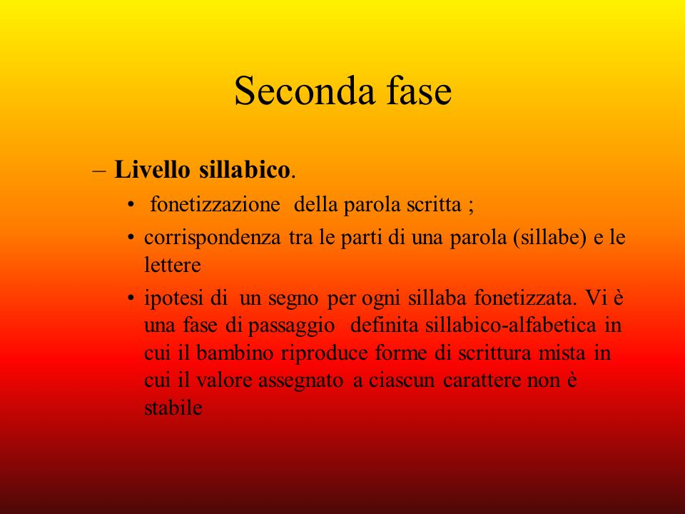 Seconda fase Livello sillabico. fonetizzazione della parola scritta ;