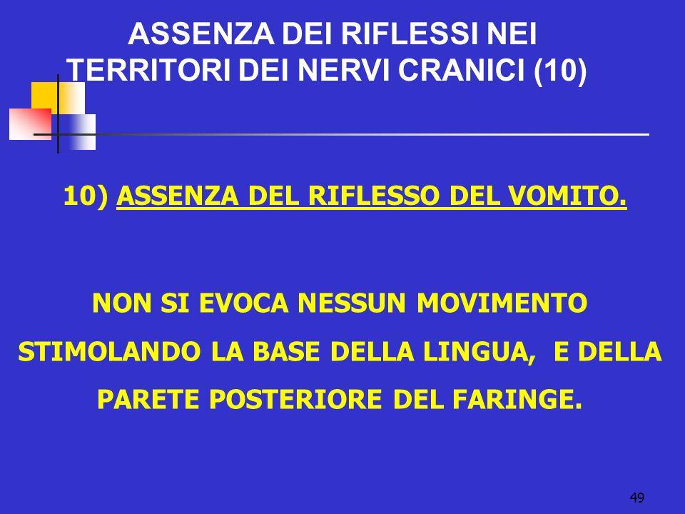 10) ASSENZA DEL RIFLESSO DEL VOMITO.